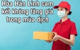 Hòa Hãn Linh cam kết không tăng giá, đảm bảo giao nhận hàng an toàn trong mùa dịch